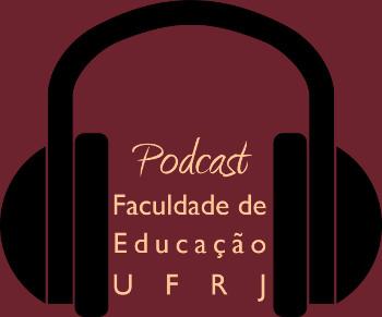Podcast Faculdade de Educação UFRJ